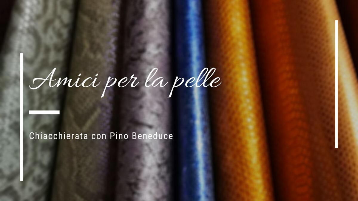 Pellami-Esposito-Amici-per-la-pelle-intervista-Pino-Beneduce-Scarlett-bags